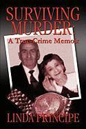 Surviving Murder: A True-Crime Memoir - Principe, Linda