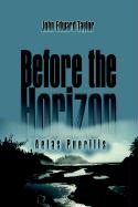 Before the Horizon - Taylor, John Edward