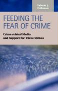 Feeding the Fear of Crime: Crime-Related Media and Support for Three Strikes - Callanan, Valerie J.