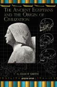 The Ancient Egyptians and the Origin of Civilization - Smith, G. Elliot