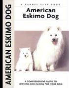 American Eskimo Dog: A Comprehensive Guide to Owning and Caring for Your Dog - Beauchamp, Richard G.