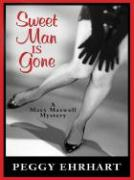 Sweet Man Is Gone: A Maxx Maxwell Mystery - Ehrhart, Peggy