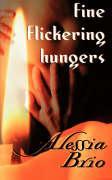 Fine Flickering Hungers - Brio, Alessia