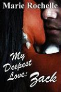 My Deepest Love: Zack - Rochelle, Marie