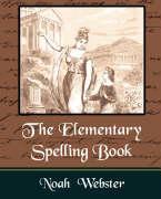 The Elementary Spelling Book - Noah Webster, Webster