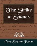 The Strike at Shane's - Gene Stratton Porter, Stratton Porter