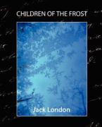 Children of the Frost - London, Jack; Jack London, London