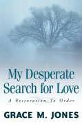 My Desperate Search for Love - Jones, Grace M.