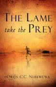 The Lame Take the Prey - Nlekwuwa, Owen C. C.