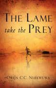 The Lame Take the Prey - Nlekwuwa, Owen C. C.