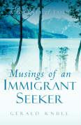 Musings of an Immigrant Seeker - Knull, Gerald