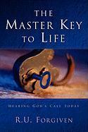The Master Key to Life - Forgiven, R. U.