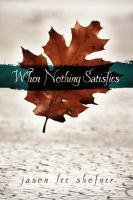 When Nothing Satisfies - Shofner, Jason Lee