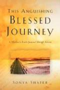 This Anguishing Blessed Journey - Shafer, Sonya