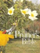 The Pruner's Bible: A Step-By-Step Guide to Pruning Every Plant in Your Garden - Bradley, Steve