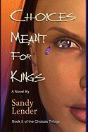 Choices Meant for Kings - Lender, Sandy
