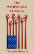 The American Problem - Roatch, Thomas J.