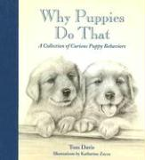 Why Puppies Do That: A Collection of Curious Puppy Behaviors - Davis, Tom