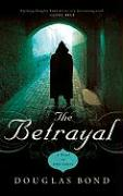 The Betrayal: A Novel on John Calvin - Bond, Douglas