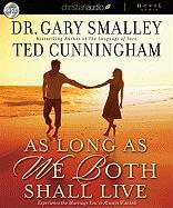 As Long as We Both Shall Live: Experience the Marriage You've Always Wanted - Smalley, Gary; Cunningham, Ted; Smalley, Greg