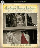 The Slave Across the Street: The True Story of How an Amercian Teen Survived the World of Human Trafficking - Flores, Theresa L.