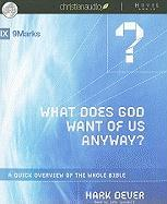 What Does God Want of Us Anyway?: A Quick Overview of the Whole Bible - Dever, Mark