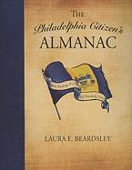 The Philadelphia Citizen's Almanac: Daily Readings on the City of Brotherly Love - Beardsley, Laura E.