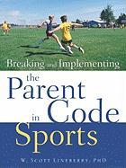 Breaking and Implementing the Parent Code in Sports - Lineberry, W. Scott