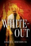 White-Out - Herndon Sr, Robert E.