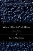 When I Was a Coal Miner - Martineau, Dan L.