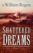 Shattered Dreams - Rogers, R. William