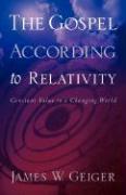 The Gospel According to Relativity - Geiger, James W.
