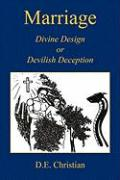 Marriage - Divine Design or Devilish Deception - Christian, D. E.