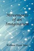 Movements of an Imagination - Paul, William Dean