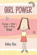 Girl Power: Penelope J. Miller's Guide to Being Great - Rice, Ashley