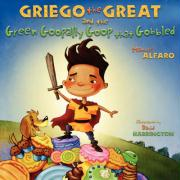 Griego the Great and the Green Goopally Goop That Gobbled - Alfaro, Manuel