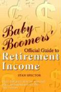Baby Boomers' Official Guide to Retirement Income - Spector, Stan
