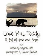 Love You, Teddy - A Tail of Loss and Hope - Ulch, Virginia