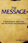 The Message: A Conversation with Christ and the Events That Preceded It - Mercuro, Peter