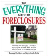 The Everything Guide to Buying Foreclosures: Whether You're Buying a Home or Looking for an Investment, All You Need to Know to Complete the Deal - Sheldon, George; Rufe, Lorraine K.