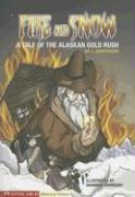 Fire and Snow: A Tale of the Alaskan Gold Rush - Gunderson, Jessica
