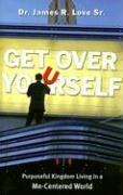 Get Over Yourself - Love, James R. , Sr.