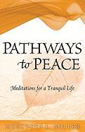 Pathways to Peace: Meditations for a Tranquil Life - Miller, Mercedes L.