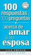100 Respuestas A 100 Preguntas Acerca de Amar A su Esposa = 100 Answers to 100 Questions about Loving Your Wife - Empson, Lila; Rabe, Shelia