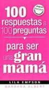 100 Respuestas A 100 Preguntas Para Ser una Gran Mama - Empson, Lila; Albert, Barbara