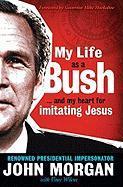 My Life as a Bush: And My Heart for Imitating Jesus - Morgan, John