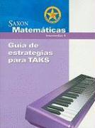 Saxon Matematicas Edicion de Texas: Guia de Estrategias Para TAKS: intermedias 4
