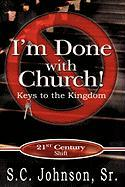 I'm Done with Church !---Keys to the Kingdom - Johnson, Sr. S. C.