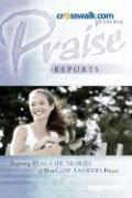 Praise Reports: Vol. I - Www Crosswalk Com