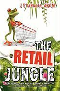 The Retail Jungle: Tales of Adventure and Strategies to Assist You in Becoming a Professional Guide - Laplante, Abom J. T.